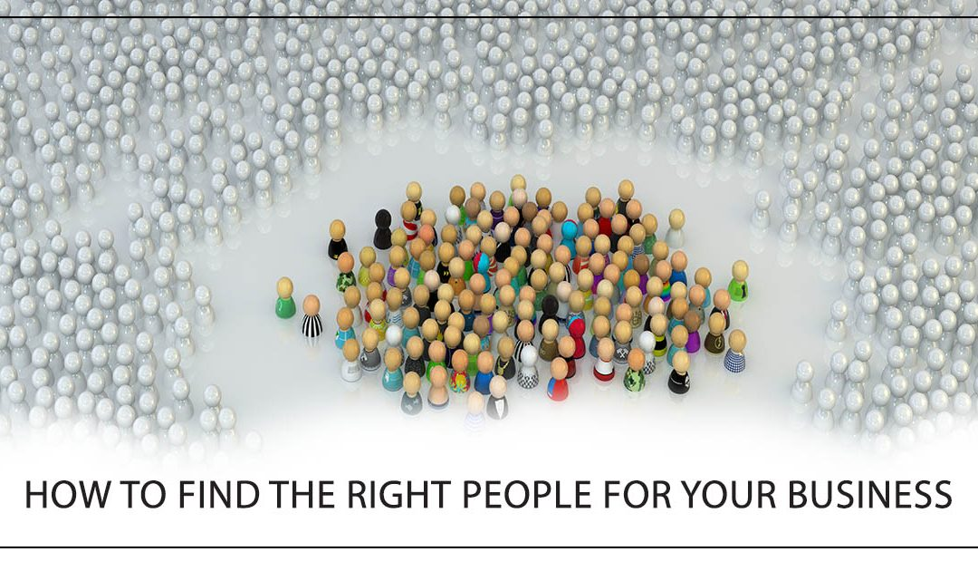 How to Find the Right People for Your Business